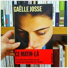 Au chat lent - 📚 Coup de cœur ! 📚 Gaëlle Josse, Ce matin-là, éditions Noir sur Blanc. Sur la couverture, on prête les mots suivants à Gaëlle Josse : « j'ai