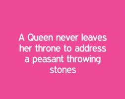 Beauty Pageant Quotes Best of Quote Of The Day A Queen Never Leaves Her Throne To Address A