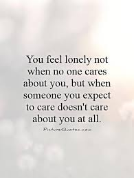 I Care About You Quotes Fascinating You Feel Lonely Not When No One Cares About You But When Someone