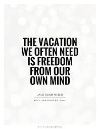 Quotes About Need A Vacation 40 Quotes Interesting Need A Vacation Quotes