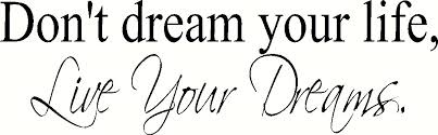 Don T Dream Your Life Live Your Dream Quote Best Of Don't Dream Your Life Live Your Dreams Wall Decal Wall Words Wall