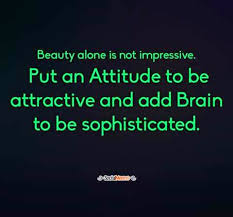 Beauty And Brain Quotes And Sayings Best Of Quotes To Remember Beauty Alone Is Not Impressive Put An Attitude