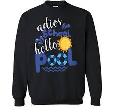 Design Your Own School Sweatshirt Adios School Hello Pool Shirt Summer Kids Teacher Sweatshirt