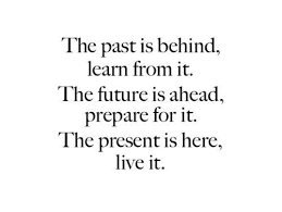 Learn From The Past Quotes Stunning The Past Is Behind Learn From It The Future Is Ahead Prepare For