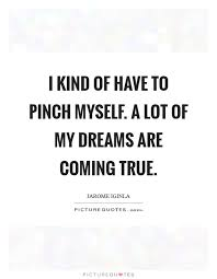 My Dream Comes True Quotes Best Of Dreams Coming True Quotes Sayings Dreams Coming True Picture Quotes