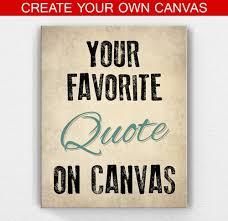 Canvas Quotes Unique Custom Canvas Art And Custom Quote Prints