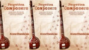 Light Carnatic Music Aruna Chandarajus Forgotten Composers Sheds Light On