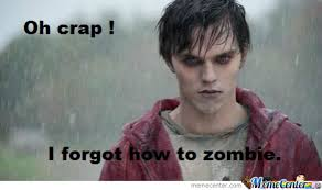 Warm Bodies In One Sentence by celiand - Meme Center via Relatably.com