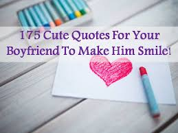 Cute Quotes For Your Boyfriend To Make Him Smile