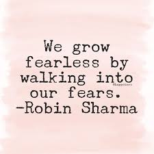 We Grow Fearless By Walking Into Our Fears Inspirational Quote