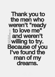 You Are The Man Of My Dreams Quotes Best of Thank You To The Men Who Weren't Ready To Love Me And Weren't