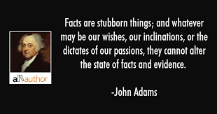 Facts are stubborn things; and whatever may... - Quote
