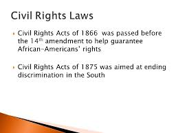 reconstruction short ppt video online  civil rights laws civil rights acts of 1866 was passed before the 14th amendment to help