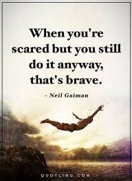 Brave Quotes Cool Quotes When You Are Scared But You Still Do It Anyway That's Brave