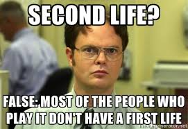 Second Life? False: most of the people who play it don't have a ... via Relatably.com