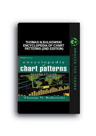 Encyclopedia Of Chart Patterns Wiley Trading Thomas N Bulkowski Encyclopedia Of Chart Patterns 2nd Edition