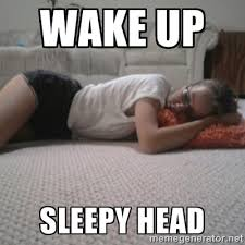 WAKE UP SLEEPY HEAD - Sleeping Alyona | Meme Generator via Relatably.com