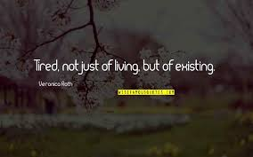 Quotes About Existing Existing And Living Quotes Top 37 Famous Quotes About Existing And