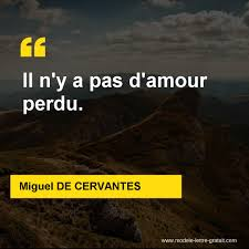 Miguel De Cervantes A Dit Il Ny A Pas Damour Perdu