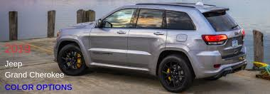 2019 Jeep Grand Cherokee Color Chart How Many Color Options Are There For The 2019 Jeep Grand