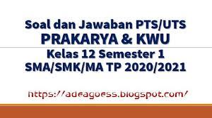Download soal dan kunci jawaban uts matematika kelas ix. Download Soal Pts Uts Prakarya Kelas 12 Semester 1 Sma Smk Ma Kurikulum 2013 Tp 2020 2021 Sobang 2
