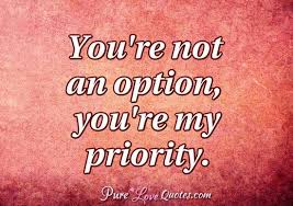 Option Quotes Simple You're Not An Option You're My Priority PureLoveQuotes
