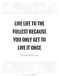 Live Life To The Fullest Quotes Classy Live Life To The Fullest Quotes Amusing Live Life To The Fullest