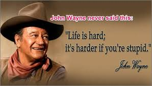 John Wayne Quote Life Is Hard