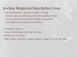general essay review i parts of essay a introduction opening  in class response descriptive essay you will describe a person or place or thing focus