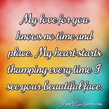My Love For You Quotes Simple My Love For You Knows No Time And Place My Heart Starts Thumping