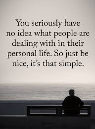 Be Nice Quotes Impressive Quotes You Seriously Have No Idea What People Are Dealing With In