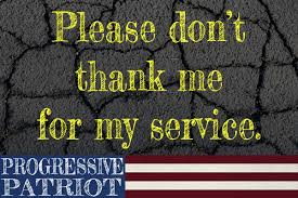 Thanks For Your Service Please Dont Thank Me For My Service A Progressive Patriot