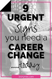 The 9 Urgent Signs You Need A Career Change Today