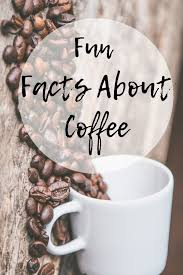 Drink three cups a day and you could live longer. Fun Facts About Coffee Mom And More