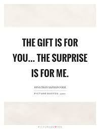 Gift Quotes Interesting The Gift Is For You The Surprise Is For Me Picture Quotes