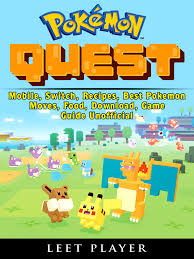 Pokemon Quest, Mobile, Switch, Recipes, Best Pokemon, Moves, Food, Download,  Game Guide Unofficial By Leet Player - eBooks2go.com