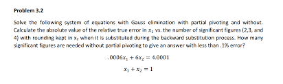 question solve the following system of equations with gauss elimination with partial pivoting and without