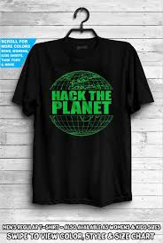 Planet Clothing Size Chart Hack The Planet T Shirt Hackers Film Shirt Movie Hacking L33t Internet Developer Coder Troll Hacking Password Funny Geek Gift Video Games