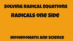 solving radical equations radicals on one side