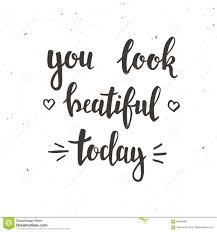 You Look Beautiful Today Quotes Best of You Look Beautiful Today Quotes