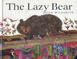 the art of children s picture books the lazy bear brian wildsmith