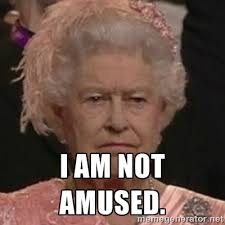 I am not amused. - Queen Elizabeth II | Meme Generator via Relatably.com