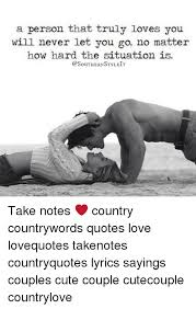 A Person That Truly Loves You Will Never Let You Go No Matter How Enchanting Cute Country Love Quotes