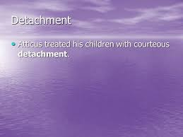 chapter vocabulary to kill a mockingbird ms defeo english i ppt  12 detachment atticus treated his children courteous