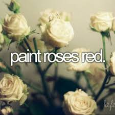 painting the roses red we re painting the roses red not pink not green we re painting the roses red