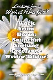 work from home lance writer and editor job snapchat snapchat is seeking a lance writer and editor to cover evenings and weekends this remote