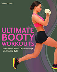 ultimate booty workouts exercises to build lift and sculpt an amazing
