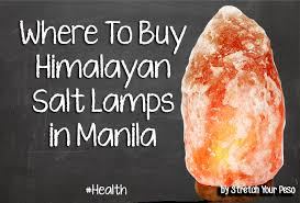 Where Can I Buy A Salt Lamp Adorable Where To Buy Himalayan Salt Lamps In Manila Stretch Your Peso