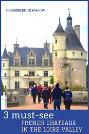 3 must-see French chateaux in the Loire Valley | France ...