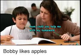 Apple Meme  Mom Could You Help Me With My Homework Bobby Likes     SIZZLE